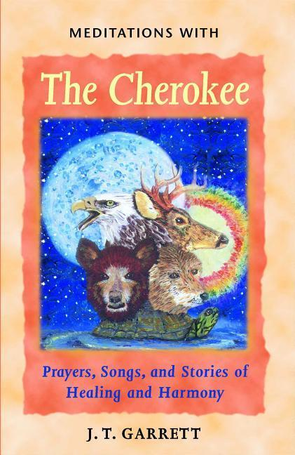 Meditations with the Cherokee: Prayers, Songs, and Stories of Healing and Harmony als Taschenbuch