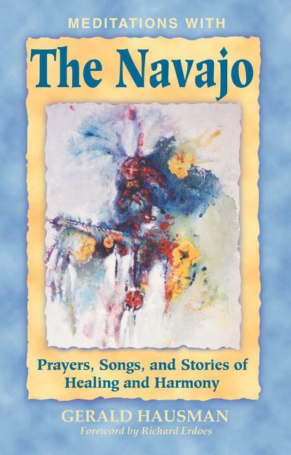 Meditations with the Navajo: Prayers, Songs, and Stories of Healing and Harmony als Taschenbuch