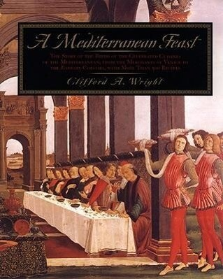 A Mediterranean Feast: The Story of the Birth of the Celebrated Cuisines of the Mediterranean, from the Merchants of Venice to the Barbary Co als Buch