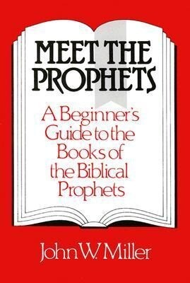 Meet the Prophets: A Beginner's Guide to the Books of the Biblical Prophets, Their Meaning Then and Now als Taschenbuch