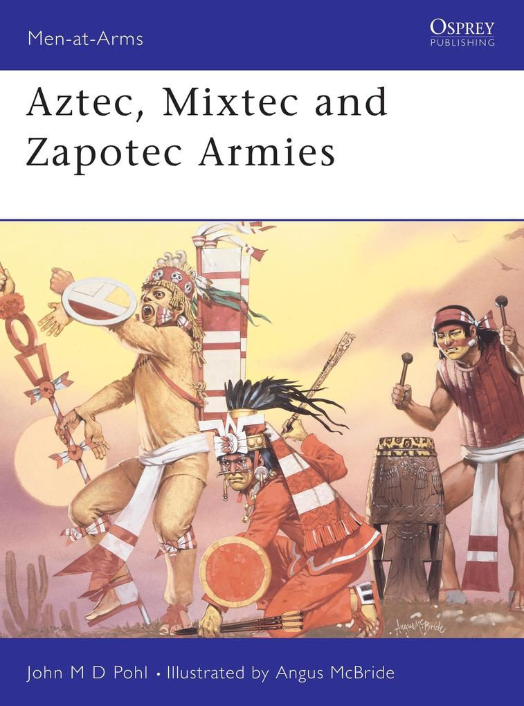 Aztec, Mixtec and Zapotec Armies als Taschenbuch