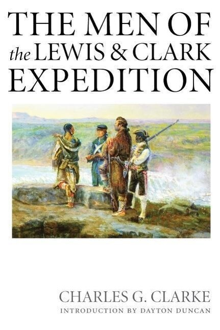 The Men of the Lewis and Clark Expedition: A Biographical Roster of the Fifty-One Members and a Composite Diary of Their Activities from All Known Sou als Taschenbuch
