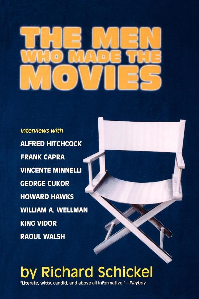 The Men Who Made the Movies: Interviews with Frank Capra, George Cukor, Howard Hawks, Alfred Hitchcock, Vincente Minnelli, King Vidor, Raoul Walsh, als Taschenbuch