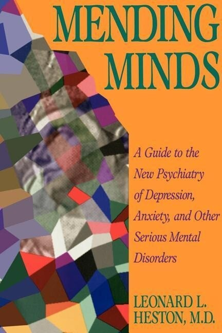 Mending Minds: A Guide to the New Psychiatry of Depression, Anxiety, and Other Serious Mental Disorders als Taschenbuch