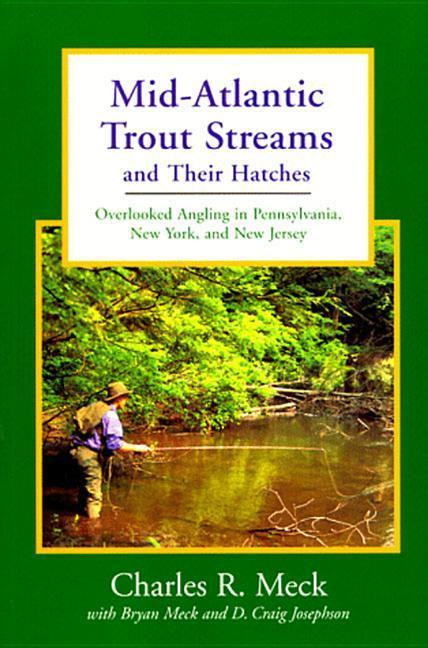 Mid-Atlantic Trout Streams and Their Hatches: Overlooked Angling in Pennsylvania, New York, and New Jersey als Taschenbuch