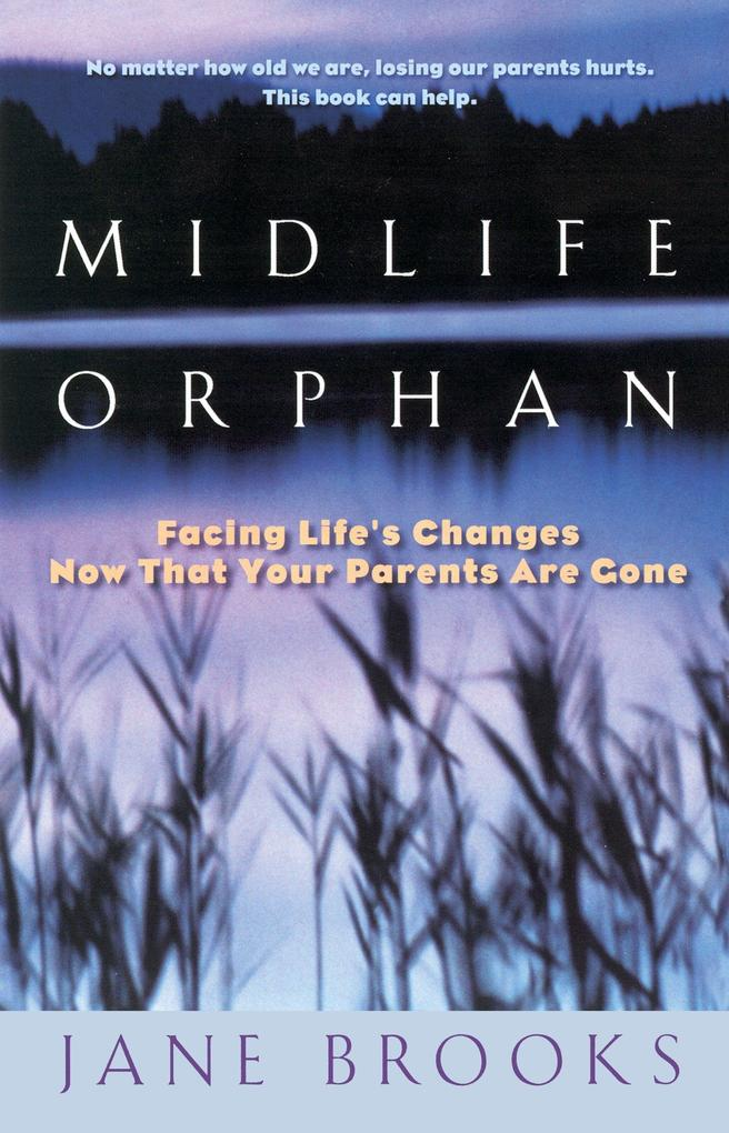 Midlife Orphan: Facing Life's Changes Now That Your Parents Are Gone als Taschenbuch