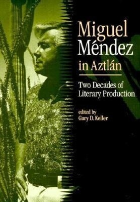 Miguel Mendez in Aztlan: Two Decades of Literary Production als Taschenbuch