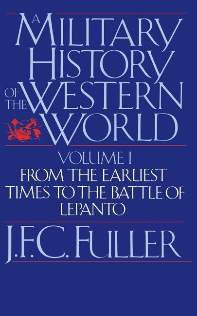 A Military History of the Western World, Vol. I: From the Earliest Times to the Battle of Lepanto als Taschenbuch