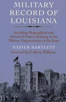 Military Record of Louisiana: Including Biographical and Historical Papers Relating to the Military Organizations of the State als Taschenbuch