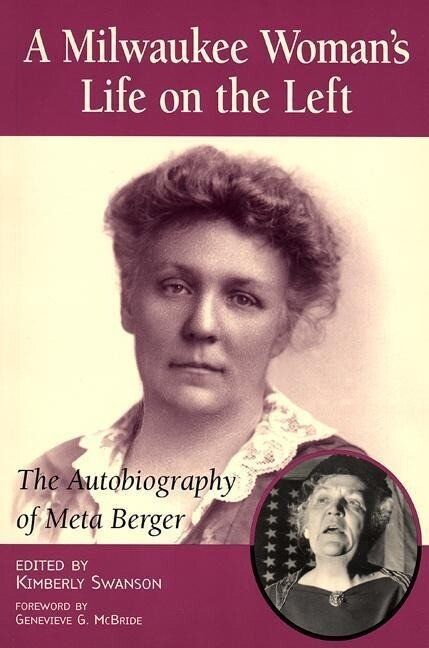 Milwaukee Woman's Life on the Left: The Autobiography of Meta Berger als Taschenbuch