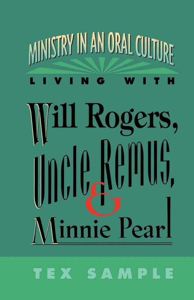 Ministry in an Oral Culture: Living with Will Rogers, Uncle Remus, and Minnie Pearl als Taschenbuch