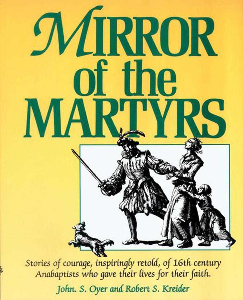 Mirror of the Martyrs: Stories of Courage, Inspiringly Retold, of 16th Century Anabaptists Who Gave Their Lives for Their Faith. als Taschenbuch