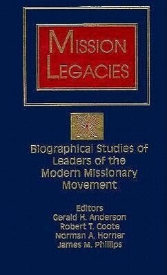 Mission Legacies: Biographical Studies of Leaders of the Modern Missionary Movement als Taschenbuch