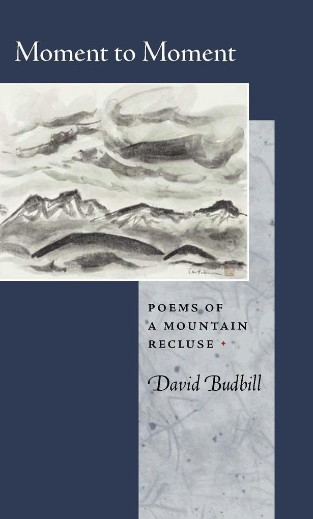 Moment to Moment: Poems of a Mountain Recluse als Taschenbuch