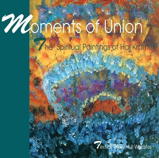Moments of Union: The Spiritual Paintings of Hal Kramer als Buch