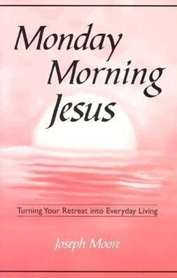 Monday Morning Jesus: Turning Your Retreat Into Everyday Living als Taschenbuch