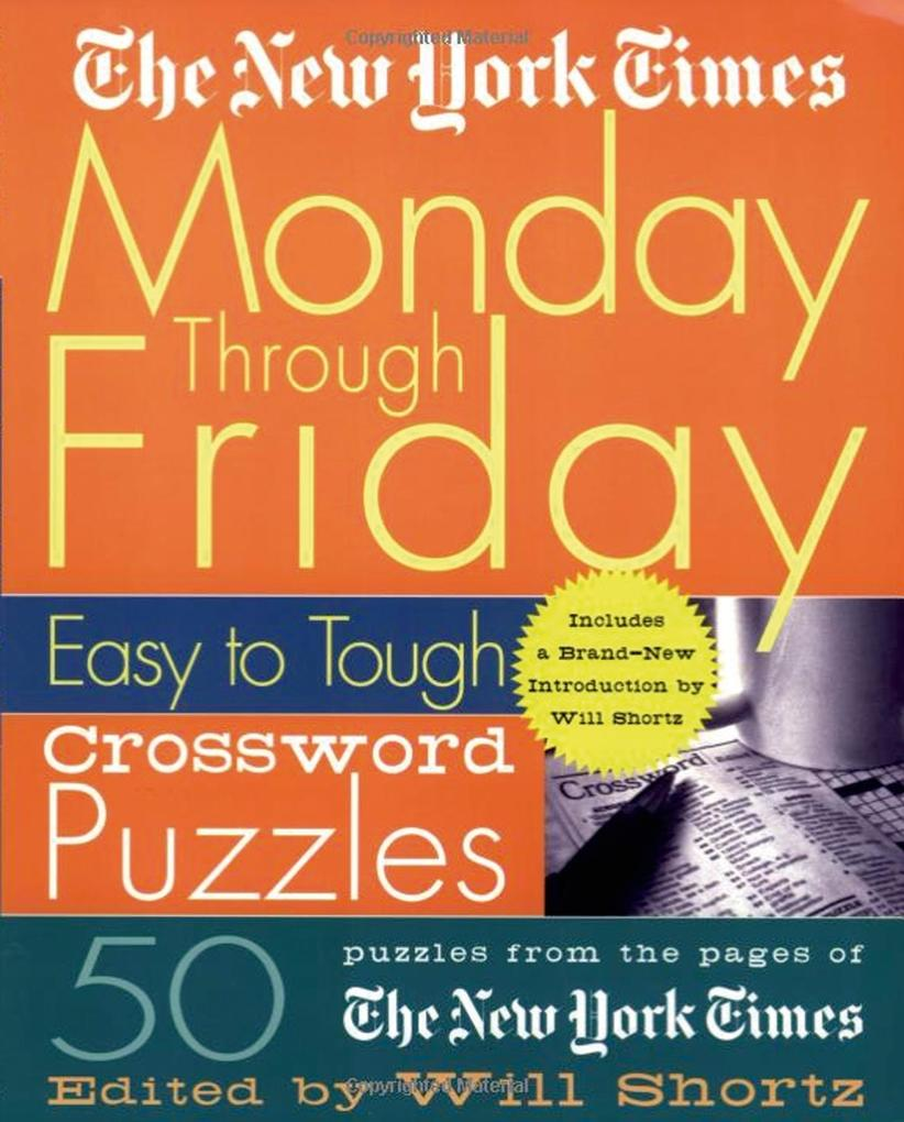 The New York Times Monday Through Friday Easy to Tough Crossword Puzzles: 50 Puzzles from the Pages of the New York Times als Taschenbuch