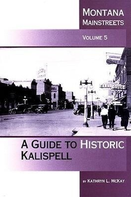Montana Mainstreets, Volume 5: A Guide to Historic Kalispell als Taschenbuch