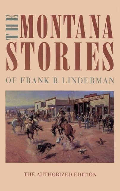 The Montana Stories of Frank B. Linderman (the Authorized Edition) als Taschenbuch