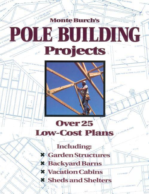 Monte Burch's Pole Building Projects: Over 25 Low-Cost Plans als Taschenbuch
