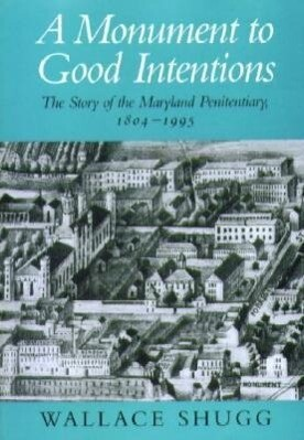 A Monument to Good Intentions: The Story of the Maryland Penitentiary, 1804-1995 als Taschenbuch