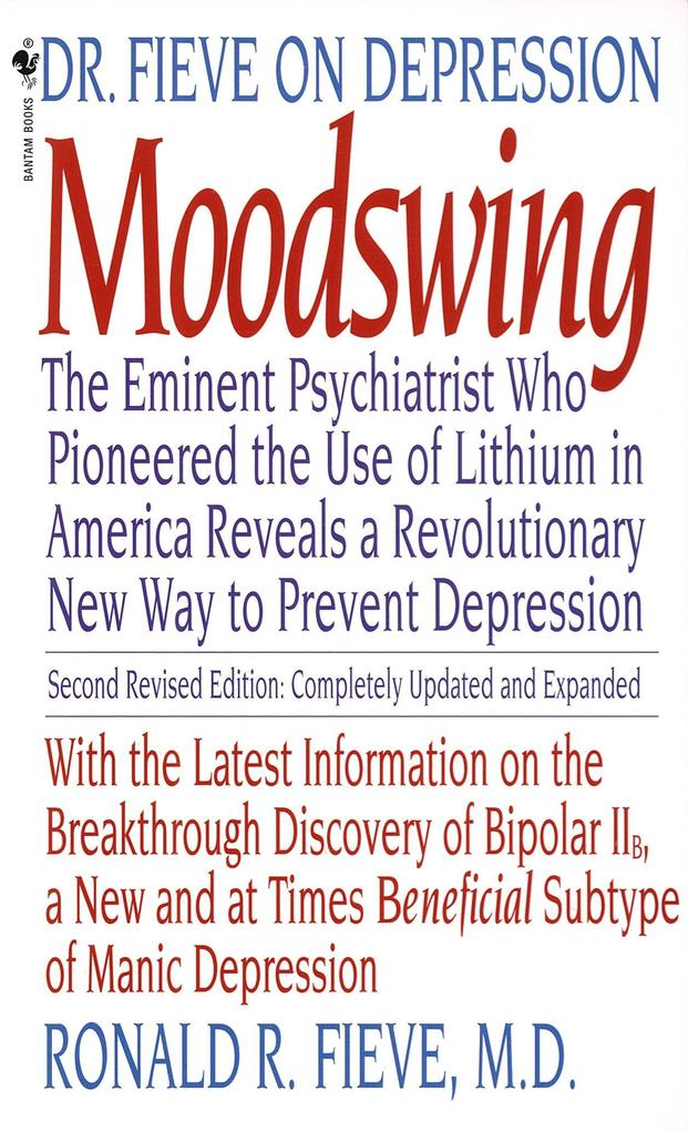 Moodswing: Dr. Fieve on Depression: The Eminent Psychiatrist Who Pioneered the Use of Lithium in America Reveals a Revolutionary als Taschenbuch