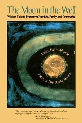 The Moon in the Well: Using Wisdom Tales to Transform Your Life, Family, and Community als Buch