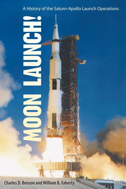 Moon Launch!: A History of the Saturn-Apollo Launch Operations als Taschenbuch
