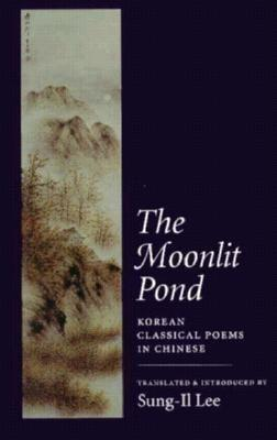 The Moonlit Pond: Korean Classical Poems in Chinese als Taschenbuch