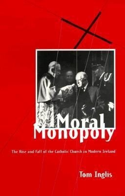 Moral Monopoly: The Rise and Fall of the Catholic Church in Modern als Taschenbuch