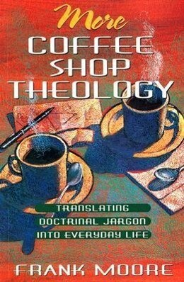 More Coffee Shop Theology: Translating Doctrinal Jargon Into Everyday Life als Taschenbuch