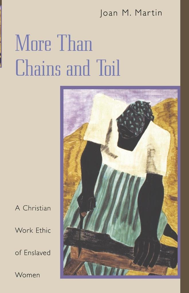 More Than Chains and Toil: A Christian Work Ethic of Enslaved Women als Taschenbuch