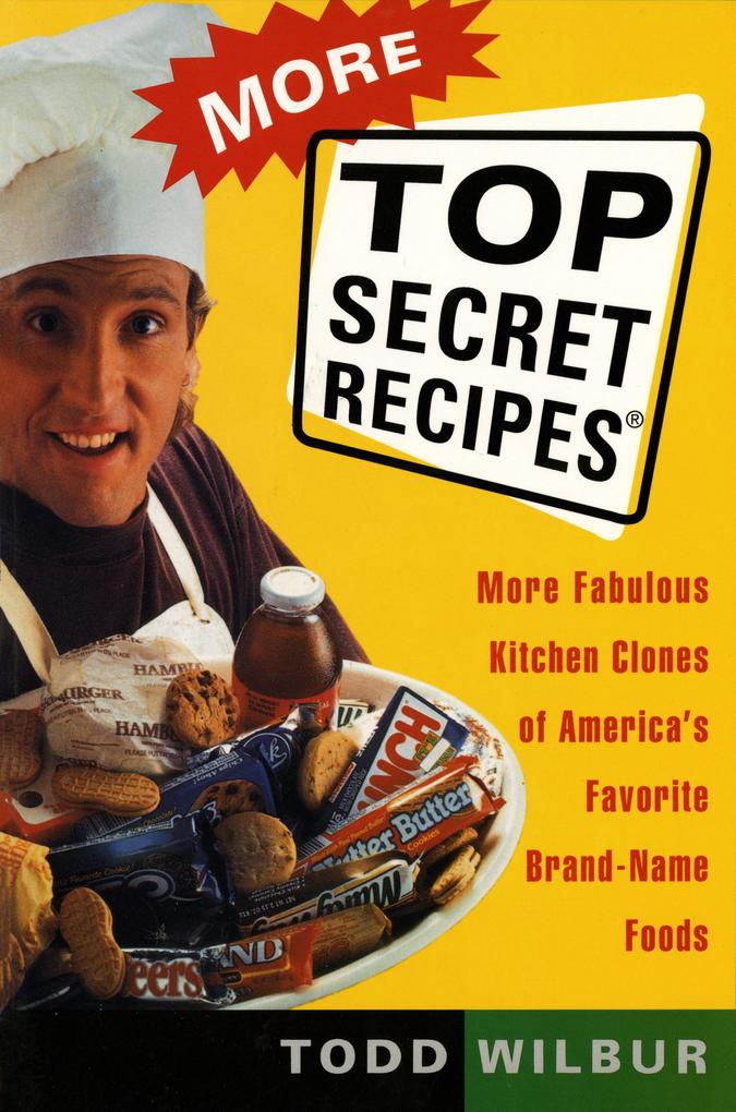 More Top Secret Recipes: More Fabulous Kitchen Clones of America's Favorite Brand-Name Foods als Taschenbuch
