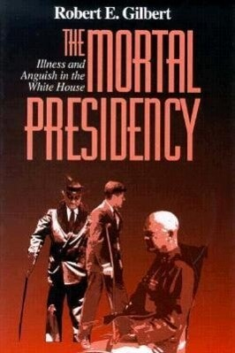 The Mortal Presidency: Illness and Anguish in the White House als Buch