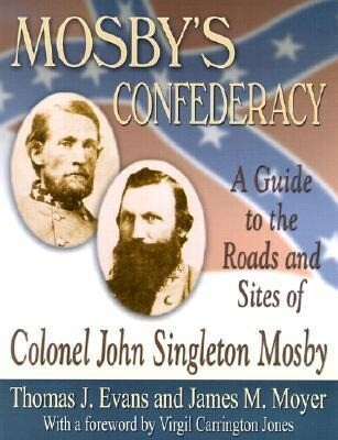 Mosby's Confederacy: A Guide to the Roads and Sites of Colonel John Singleton Mosby als Taschenbuch