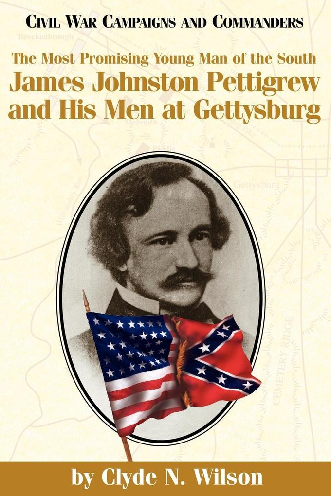 The Most Promising Man of the South: James Johnston Pettigrew and His Men at Gettysburg als Taschenbuch