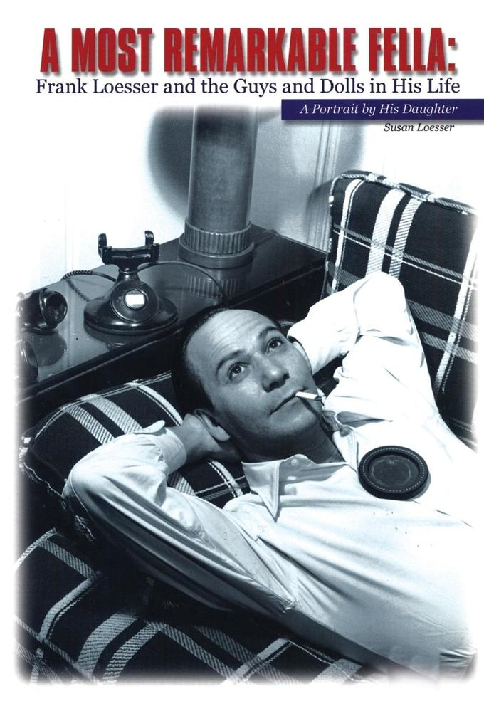 A Most Remarkable Fella: Frank Loesser and the Guys and Dolls in His Life: A Portrait by His Daughter als Taschenbuch