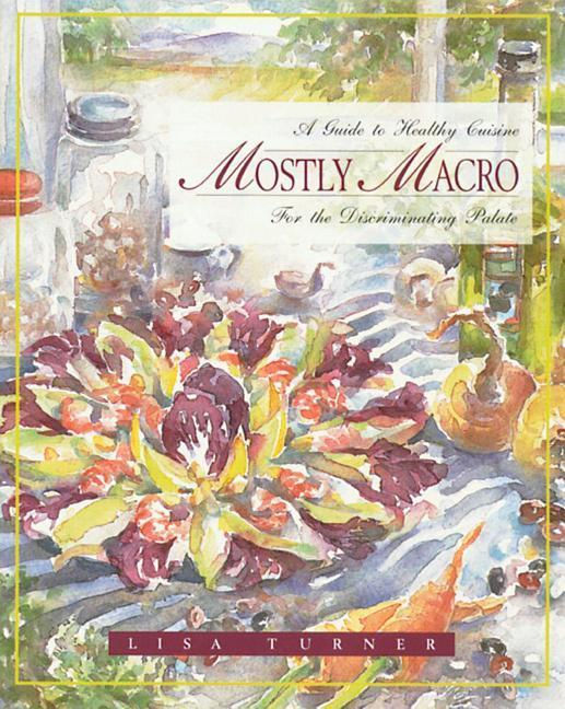 Mostly Macro: A Guide to Healthy Cuisine for the Discriminating Palate als Taschenbuch