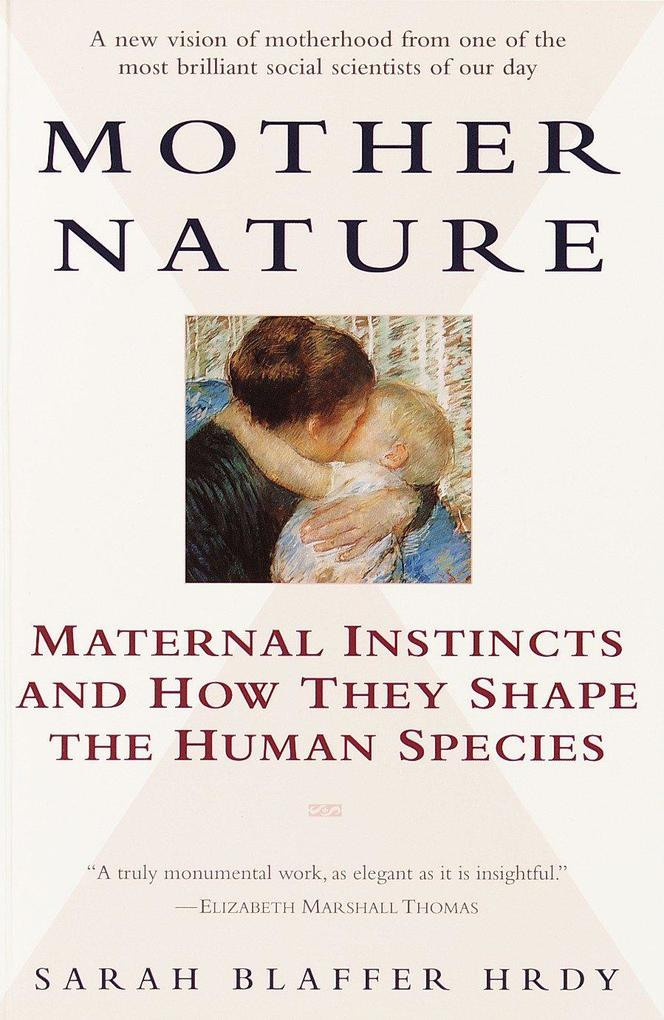 Mother Nature: Maternal Instincts and How They Shape the Human Species als Taschenbuch