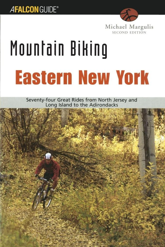 Mountain Biking Eastern New York: Seventy-Four Epic Rides from New Jersey and Long Island to the Adirondacks als Taschenbuch