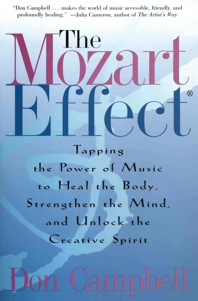 The Mozart Effect: Tapping the Power of Music to Heal the Body, Strengthen the Mind, and Unlock the Creative Spirit als Taschenbuch