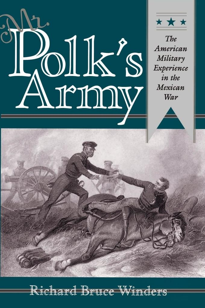 Mr. Polk's Army: The American Military Experience in Teh Mexican War als Taschenbuch