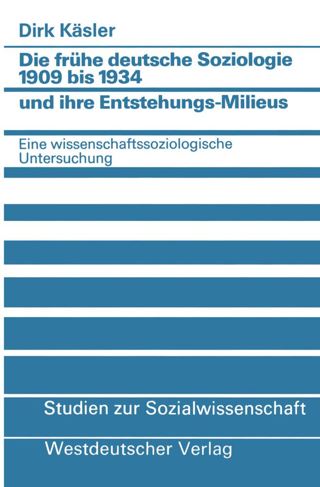 Die frühe deutsche Soziologie 1909 bis 1934 und ihre Entstehungs-Milieus als Buch