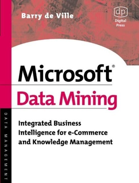 Microsoft Data Mining: Integrated Business Intelligence for E-Commerce and Knowledge Management als Buch