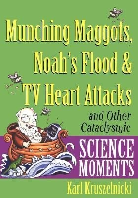 Munching Maggots, Noah's Flood & TV Heart Attacks: And Other Cataclysmic Science Moments als Taschenbuch
