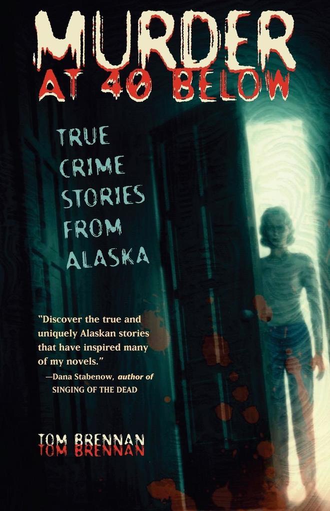 Murder at 40 Below: True Crime Stories from Alaska als Taschenbuch