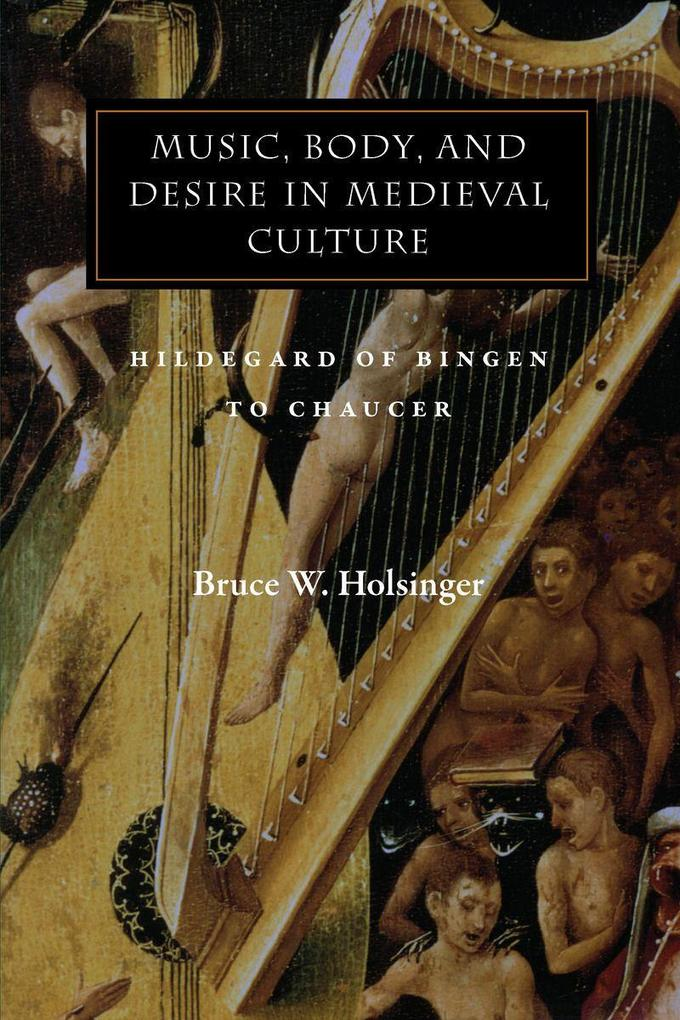 Music, Body, and Desire in Medieval Culture: Hildegard of Bingen to Chaucer als Taschenbuch