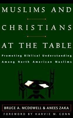 Muslims and Christians at the Table: Promoting Biblical Understanding Among North American Muslims als Taschenbuch