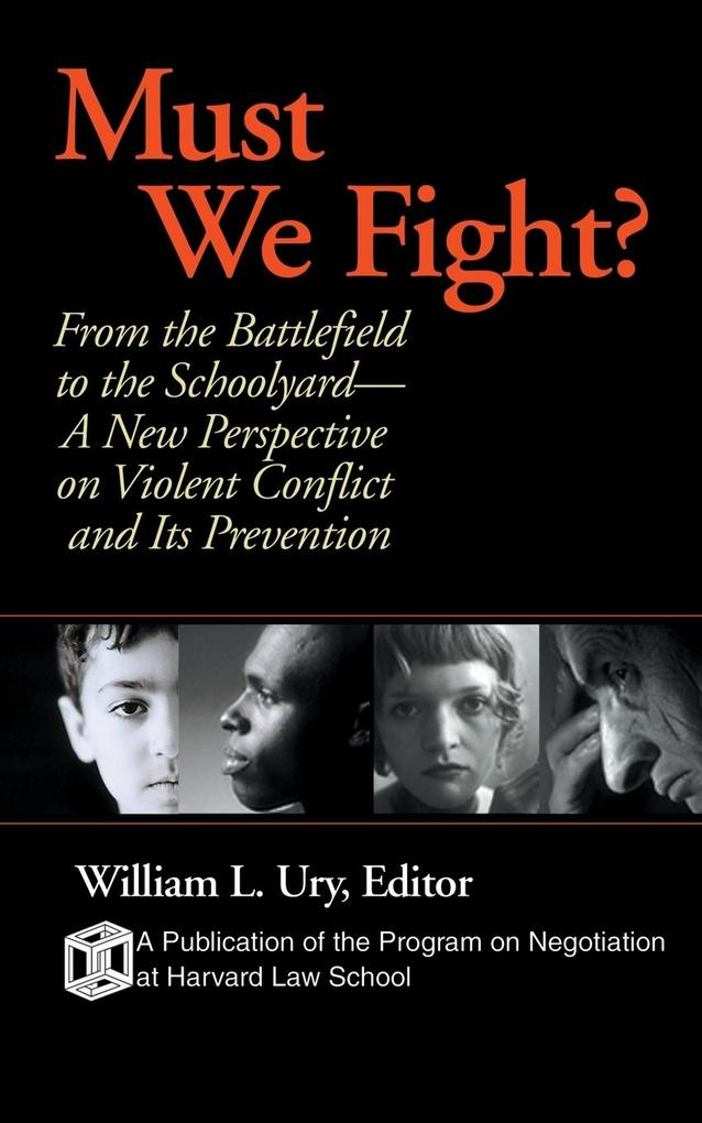 Must We Fight?: From the Battlefield to the Schoolyard-A New Perspective on Violent Conflict and Its Prevention als Taschenbuch