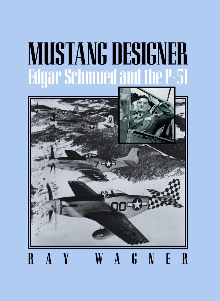Mustang Designer: Edgar Schmued and the P-51 als Taschenbuch